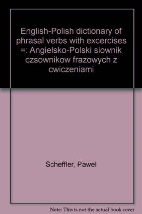 English-Polish Dictionary of Phrasal Verbs with Excercises =
