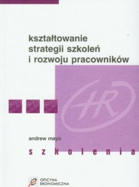 Ksztaltowanie strategii szkolen i rozwoju pracownikow