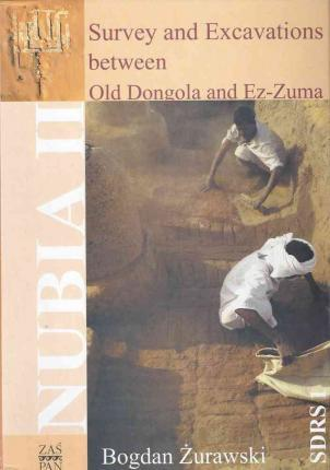 Survey and Excavations Between Old Dongola and EZ-Zuma