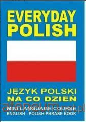 EVERYDAY POLISH Jezyk polski na co dzien MINI LANGUAGE COURSE ENGLISH - POLISH PHRASE BOOK