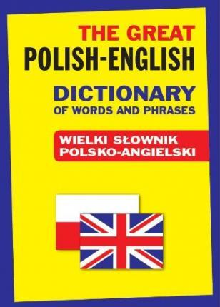The Great Polish-English Dictionary of Words and Phrases