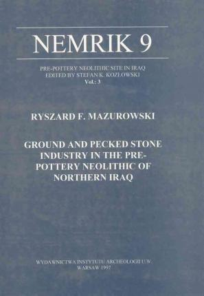 Ground and Pecked Stone Industry in the Pre-Pottery Neolithic of Northern Iraq, Nemrik 9, Vol. 3