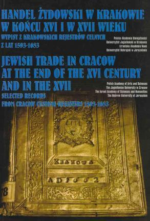 Jewish Trade in Cracow at the End of the XVI Century and in the XVII