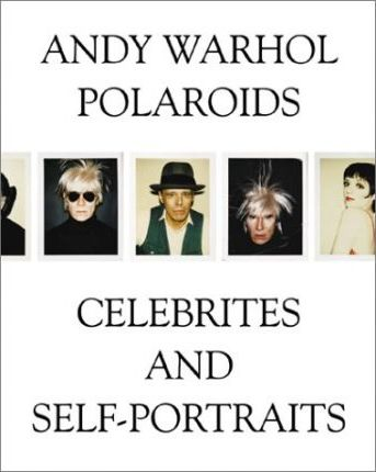 Warhol Andy - Polaroids, Celebrities and Self-portraits