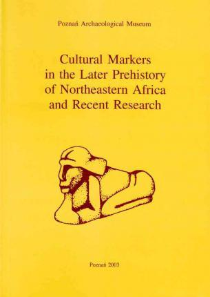 Cultural Markers in the Later Prehistory of Northeastern Africa and Recent Research