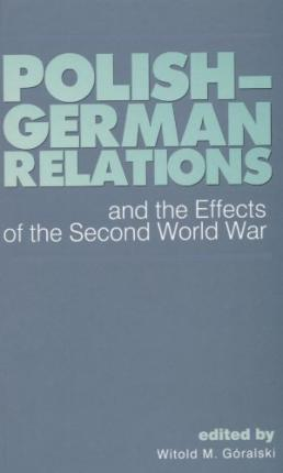 Polish German relations and the Effects of the Second Word War