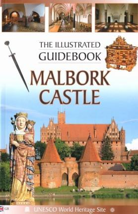 Malbork Castle The Illustrated Guidebook