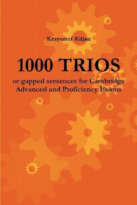 1000 Trios or Gapped Sentences for Cambridge Advanced and Proficiency Exams