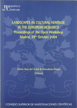 Landscapes as Cultural Heritage in the European Research : proceedings of the open workshop, Madrid, 29th October 2004