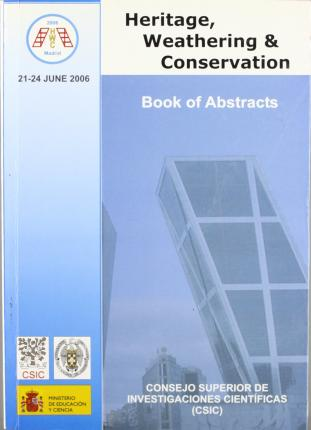 Book of abstracts : International Conference Heritage, Weathering and Conservation. Madrid, 21-24 June 2006