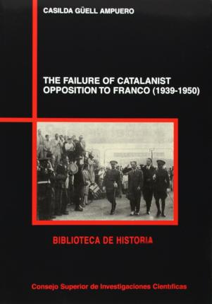 The Failure of Catalanist Opposition to Franco (1939-1950)
