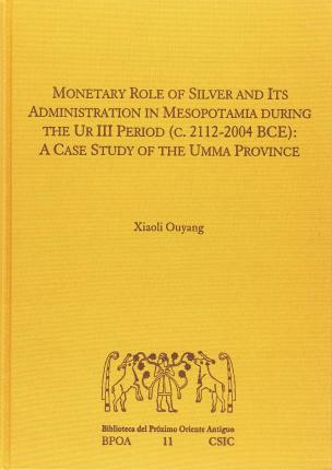 Monetary Role of Silver and Its Administration in Mesopotamia During the Ur III Period (C. 2112-2004 Bce)