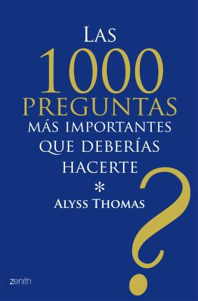 Las 1000 preguntas mas importantes que deberias hacerte / The 1000 most Important Questions you will ever ask Yourself. That Make Life Work for You