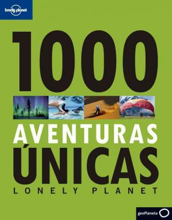 Lonely Planet 1000 Aventuras Unicas