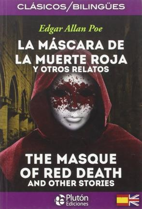 La mascara de la muerte roja y otros relatos = The masque of the red death and other stories