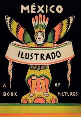 Mexico Illustrated: Books, Periodicals and Posters 1920-1950