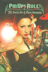Pin ups rule : the erotic art by Mary Hernández