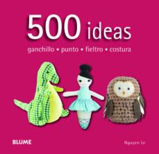 500 ideas : ganchillo, punto, fieltro, costura