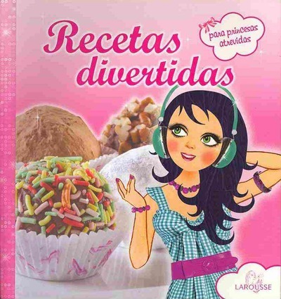 Recetas divertidas para princesas atrevidas / Fun recipes for adventurous princesses