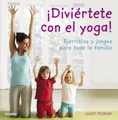 Diviertete con el yoga! / Yoga Fun : Ejercicios y juegos para toda la familia / Exercises and Games for the Whole Family