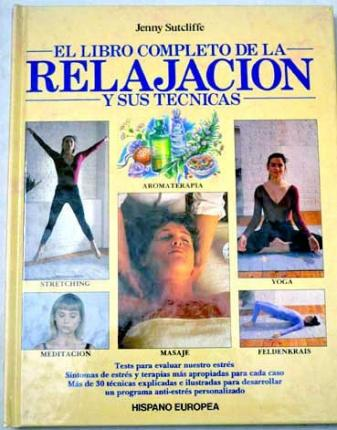 El libro completo de la relajacion y sus tecnicas / The complete book of relaxation and techniques – J. Sutcliffe