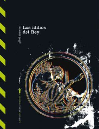 Los idilios del rey y otros relatos / Idylls of the King and Other Stories