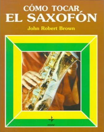 Como Tocar El Saxofon/How to Play the Saxophone