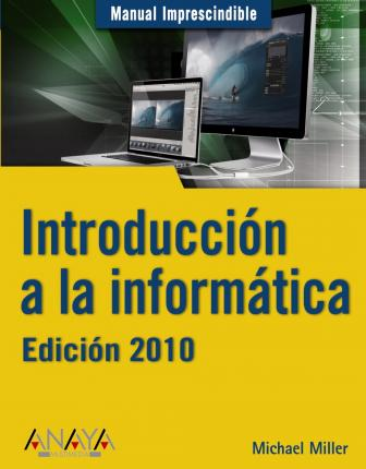 Manual imprescindible de introduccion a la informatica / Absolute Beginner's Guide to Computer Basics