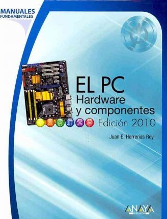 Manual fundamental de el PC hardware y componentes 2010 / Fundamental Manual of PC Hardware and Components 2010