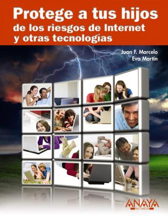 Protege a tus hijos de los riesgos de Internet y otras tecnologias / Protect your Children from the Risks of Internet and other Technologies