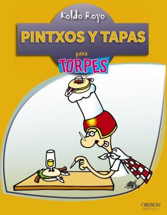 Pintxos y tapas para torpes / Pintxos and tapas for Dummies