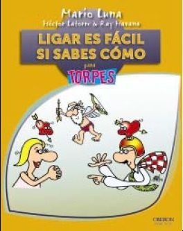 Ligar es facil si sabes como para torpes / Flirt is Easy If You Know How for Dummies