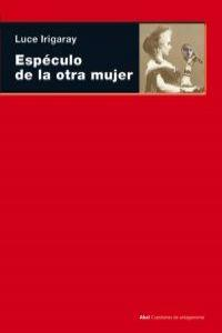 Especulo de la otra mujer / Speculum of the other Woman