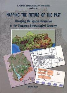 Mapping the future of the past : Managing the Spatial Dimension of the European Archaeologial Resource