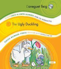 L'aneguet lleig / The Ugly Duckling : Col.lecció contes de sempre bilingües amb CD interactiu. Classic bilingual stories collection with interactive CD
