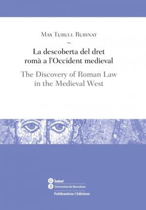 La descoberta del dret romà a l'Occident medieval = The discovery of Roman law in the Medieval West