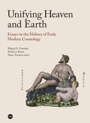 Unifying heaven and Earth : essays in the history of early modern cosmology