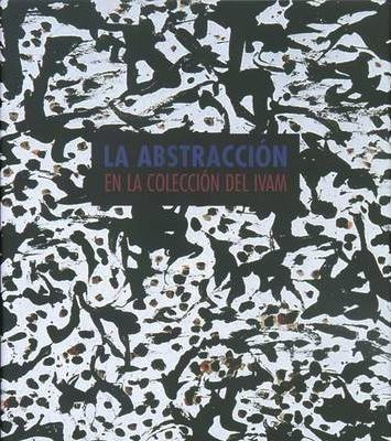 Abstraction in the Collection of the Ivam