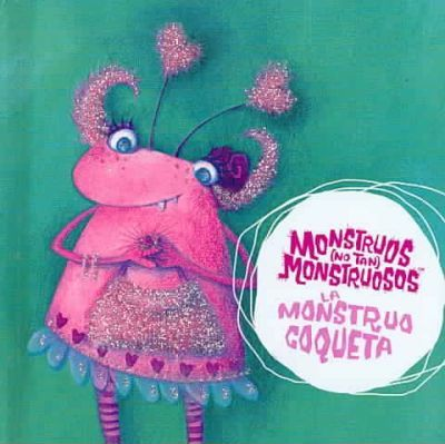 La Monstruo Coqueta/ Girlie Monster