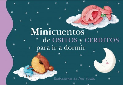 Minicuentos de ositos y cerditos para ir a dormir / Short Stories About Bears And Pigs To Go To Bed