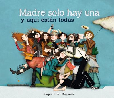 Madre solo hay una y aquí están todas / Thank God For Mothers And Here You Find Them All