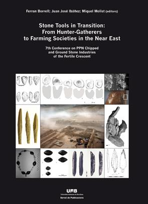 Stone tools in transition : from hunter-gatherers to farming societies in the near east : 7th Conference on PPN Chipped and Ground Stone Industries of the Fertile Crescent, celebrated in Bellaterra, Barcelona, from February, 14th to 17th, 2012