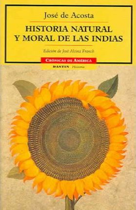 Historia natural y moral de las indias / Natural and Moral History of the Indies