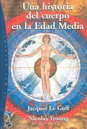 Una historia del cuerpo en la eda media / The History of the Body in the Middle Ages