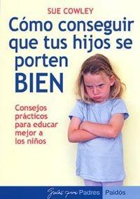 Como conseguir que tus hijos se porten bien/ Getting Your Little Darlings to Behave
