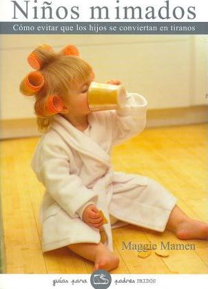 Ninos mimados/ The Pampered Child Syndrome