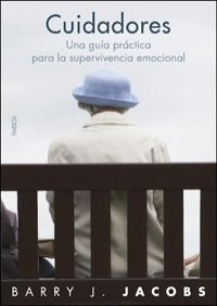 Cuidadores/ The Emotional Survival Guide for Caregivers