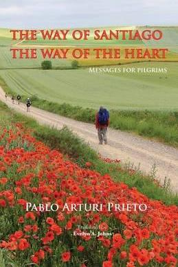 The Way of Santiago, the Way of the Heart. Messages for Pilgrims.