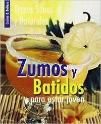 Zumos Y Batidos Para Estar Joven/ Juices and Shakes To Stay Young