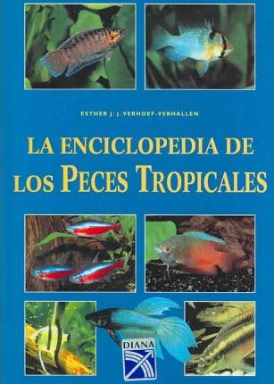 La enciclopedia de los peces tropicales / Encyclopedia of Tropical Fish